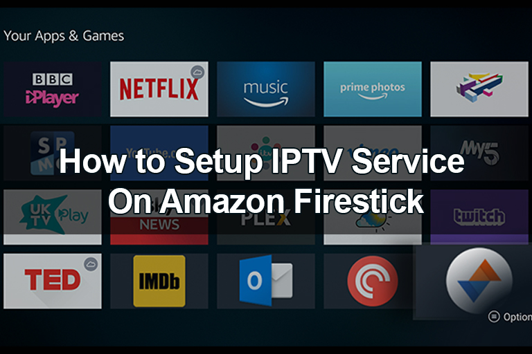How to Setup IPTV Service On Amazon Firestick